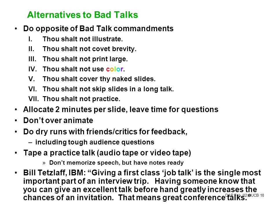 DAP Feb.'02 ©UCB 17 Alternatives to Bad Papers Do opposite of Bad Paper commandments Define terms, distinguish will do vs have done , mention drawbacks, real performance, reference other papers.