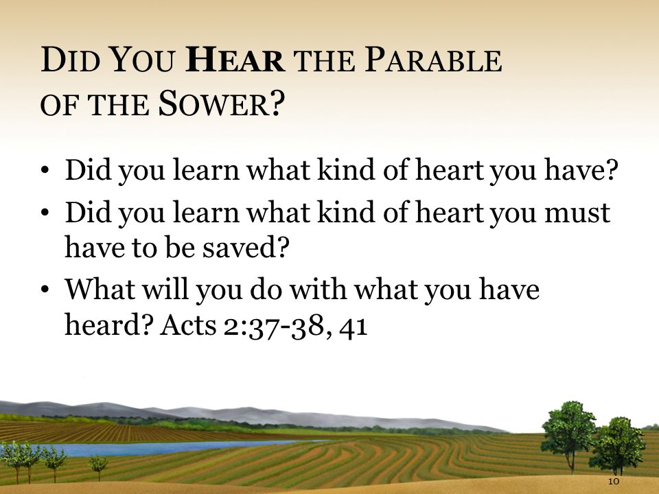 D ID Y OU H EAR THE P ARABLE OF THE S OWER . Did you learn what kind of heart you have.