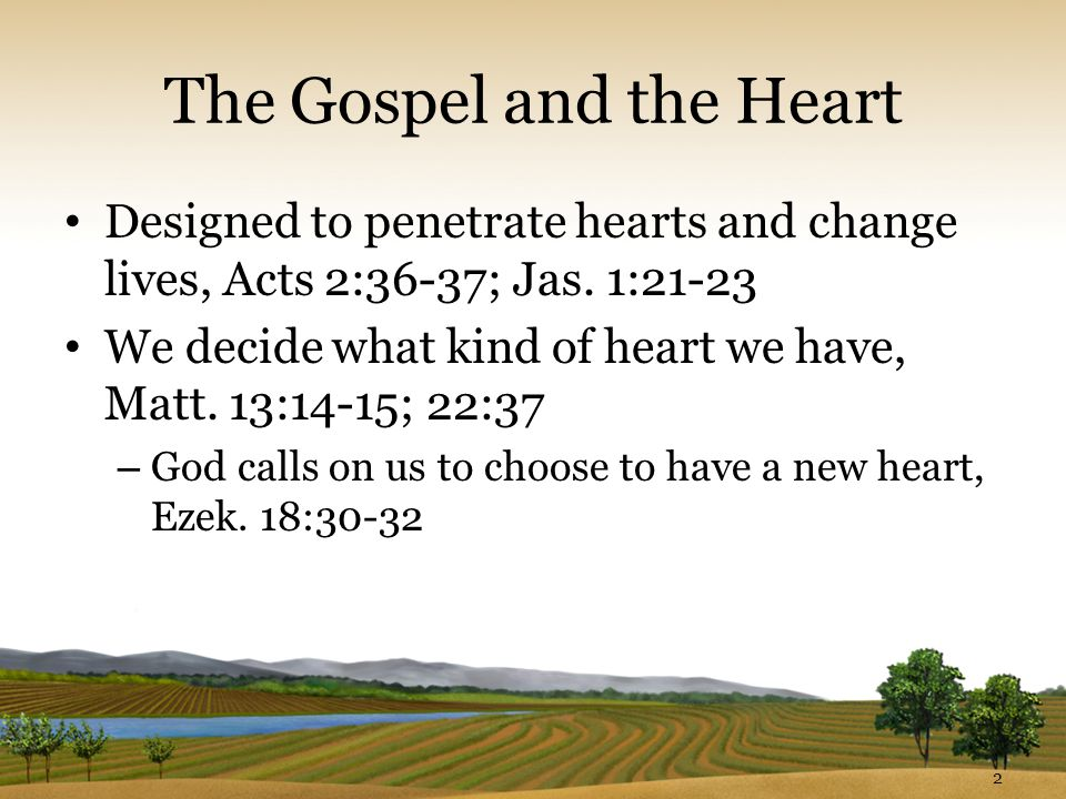 The Gospel and the Heart Designed to penetrate hearts and change lives, Acts 2:36-37; Jas.