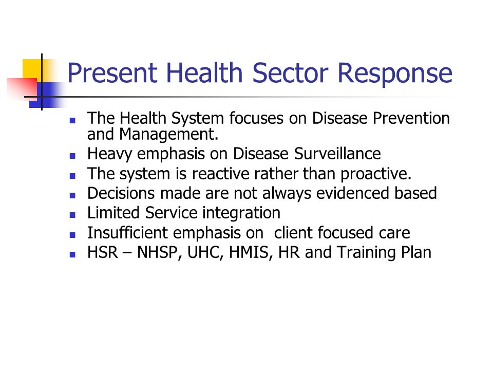 Present Health Sector Response The Health System focuses on Disease Prevention and Management.