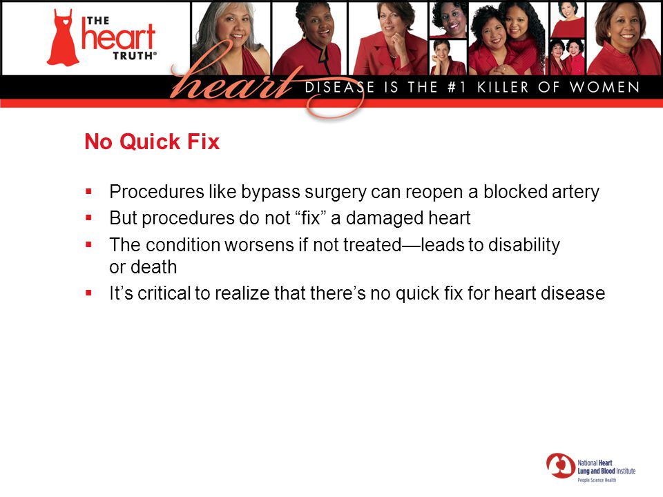 """No Quick Fix  Procedures like bypass surgery can reopen a blocked artery  But procedures do not """"fix"""" a damaged heart  The condition worsens if not"""