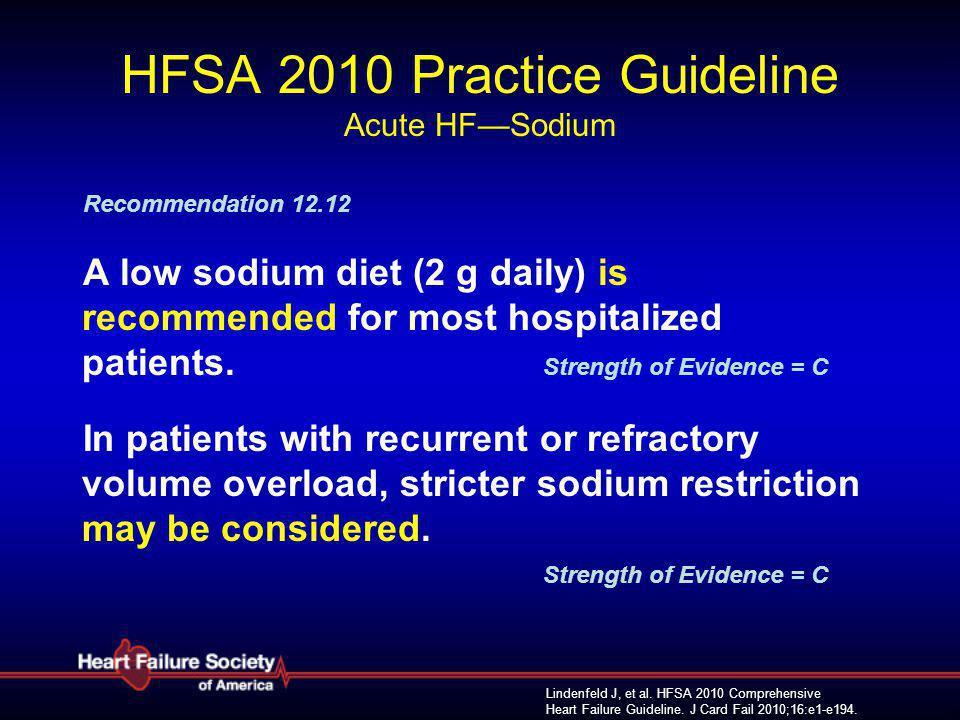 Lindenfeld J, et al. HFSA 2010 Comprehensive Heart Failure Guideline. J Card Fail 2010;16:e1-e194. HFSA 2010 Practice Guideline Acute HF—Sodium Recomm