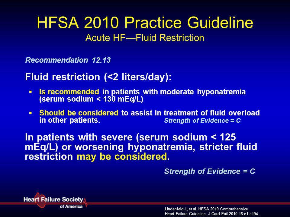Lindenfeld J, et al. HFSA 2010 Comprehensive Heart Failure Guideline. J Card Fail 2010;16:e1-e194. HFSA 2010 Practice Guideline Acute HF—Fluid Restric
