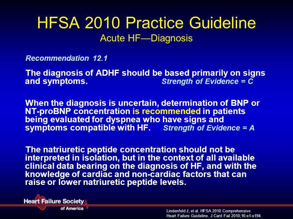 Lindenfeld J, et al. HFSA 2010 Comprehensive Heart Failure Guideline. J Card Fail 2010;16:e1-e194. HFSA 2010 Practice Guideline Acute HF—Diagnosis Rec