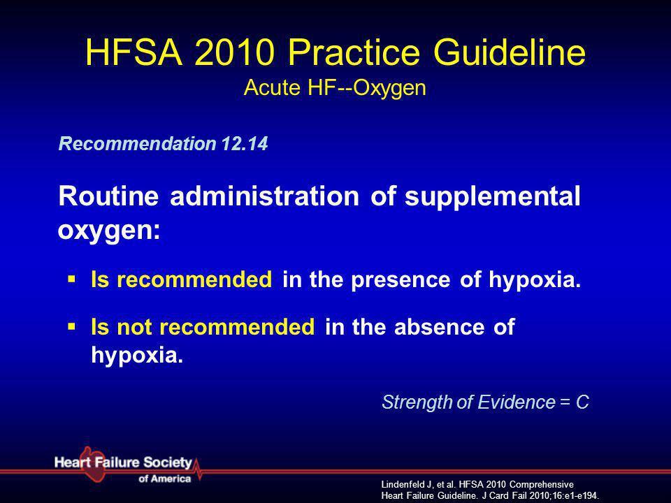 Lindenfeld J, et al. HFSA 2010 Comprehensive Heart Failure Guideline. J Card Fail 2010;16:e1-e194. HFSA 2010 Practice Guideline Acute HF--Oxygen Recom