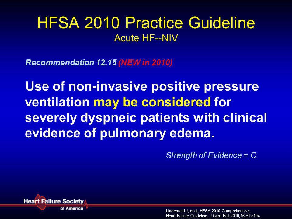 Lindenfeld J, et al. HFSA 2010 Comprehensive Heart Failure Guideline. J Card Fail 2010;16:e1-e194. HFSA 2010 Practice Guideline Acute HF--NIV Recommen