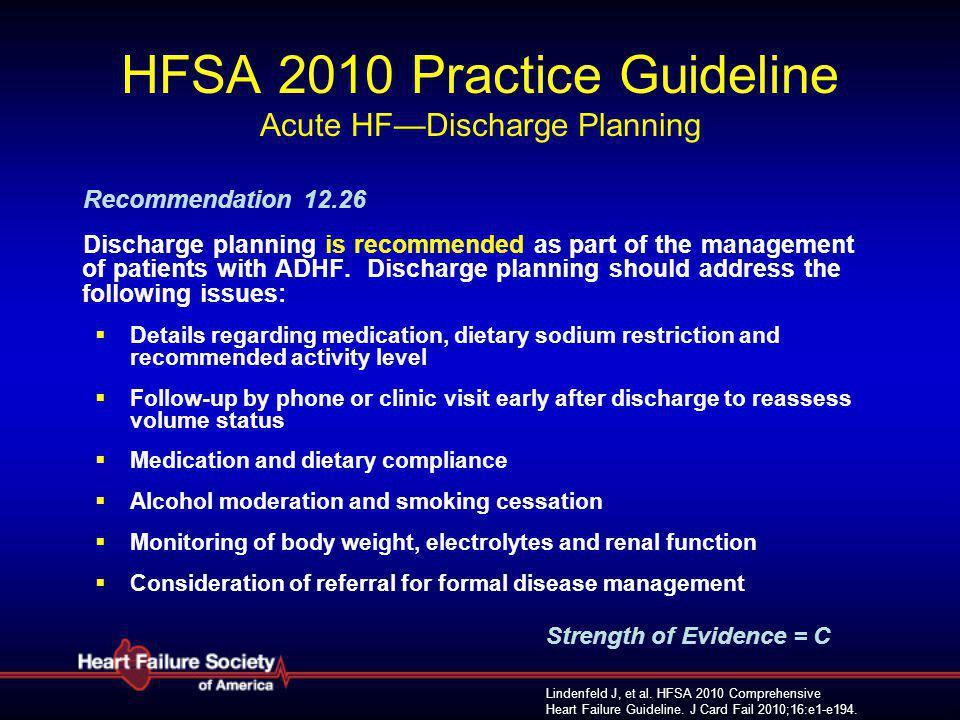 Lindenfeld J, et al. HFSA 2010 Comprehensive Heart Failure Guideline. J Card Fail 2010;16:e1-e194. HFSA 2010 Practice Guideline Acute HF—Discharge Pla