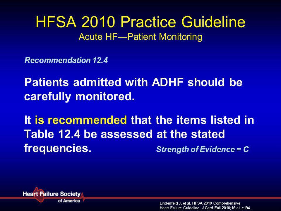 Lindenfeld J, et al. HFSA 2010 Comprehensive Heart Failure Guideline. J Card Fail 2010;16:e1-e194. HFSA 2010 Practice Guideline Acute HF—Patient Monit