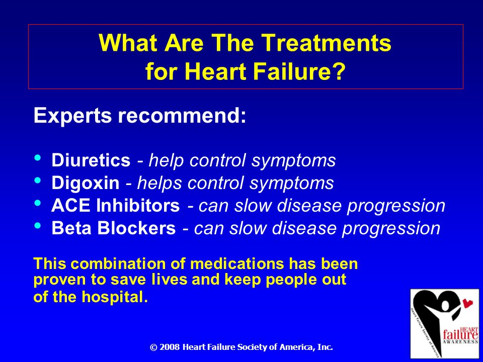 © 2008 Heart Failure Society of America, Inc. What Are The Treatments for Heart Failure.