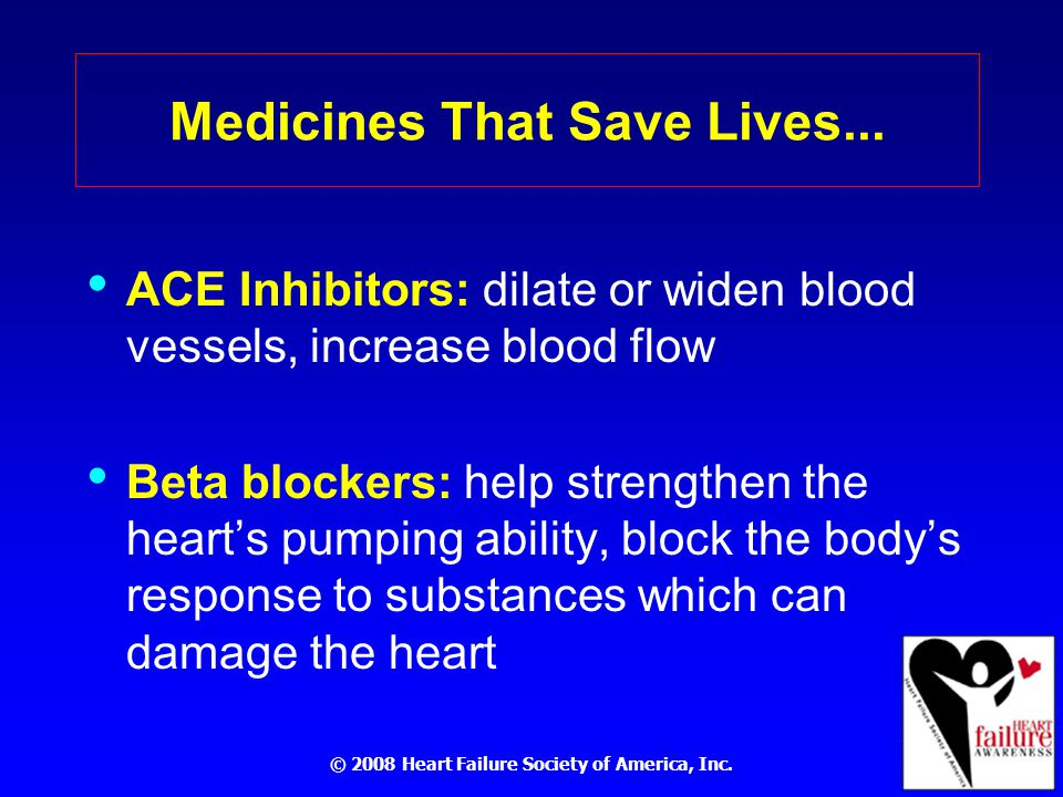 © 2008 Heart Failure Society of America, Inc. Medicines That Save Lives...