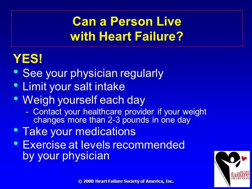 © 2008 Heart Failure Society of America, Inc. Can a Person Live with Heart Failure.