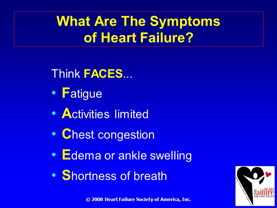© 2008 Heart Failure Society of America, Inc. What Are The Symptoms of Heart Failure.