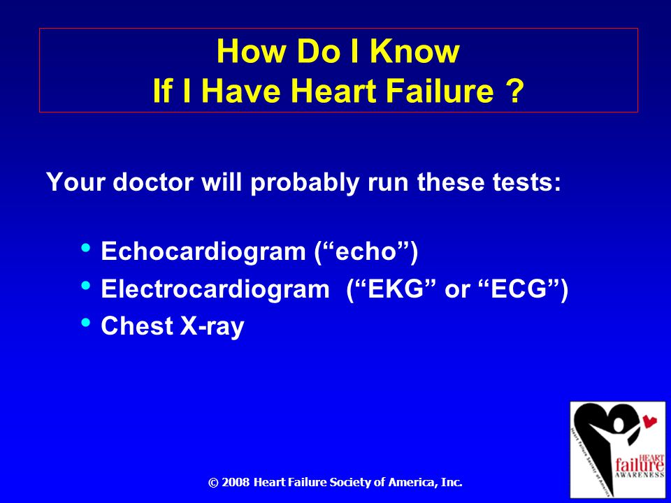 © 2008 Heart Failure Society of America, Inc. How Do I Know If I Have Heart Failure .