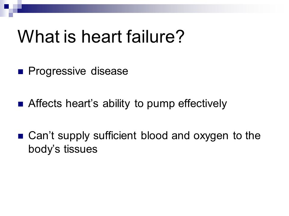 What is heart failure? Progressive disease Affects heart's ability to pump effectively Can't supply sufficient blood and oxygen to the body's tissues