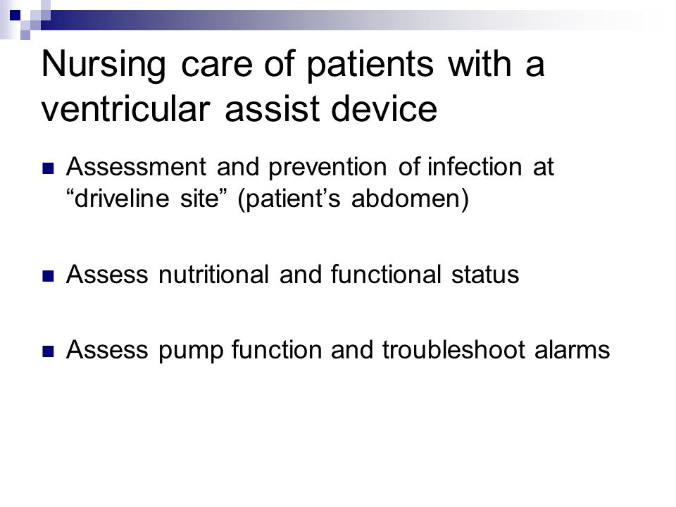 """Nursing care of patients with a ventricular assist device Assessment and prevention of infection at """"driveline site"""" (patient's abdomen) Assess nutrit"""