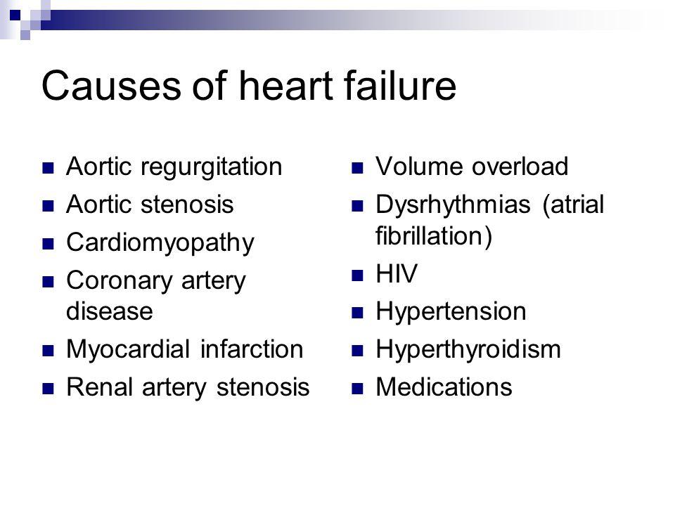 Causes of heart failure Aortic regurgitation Aortic stenosis Cardiomyopathy Coronary artery disease Myocardial infarction Renal artery stenosis Volume
