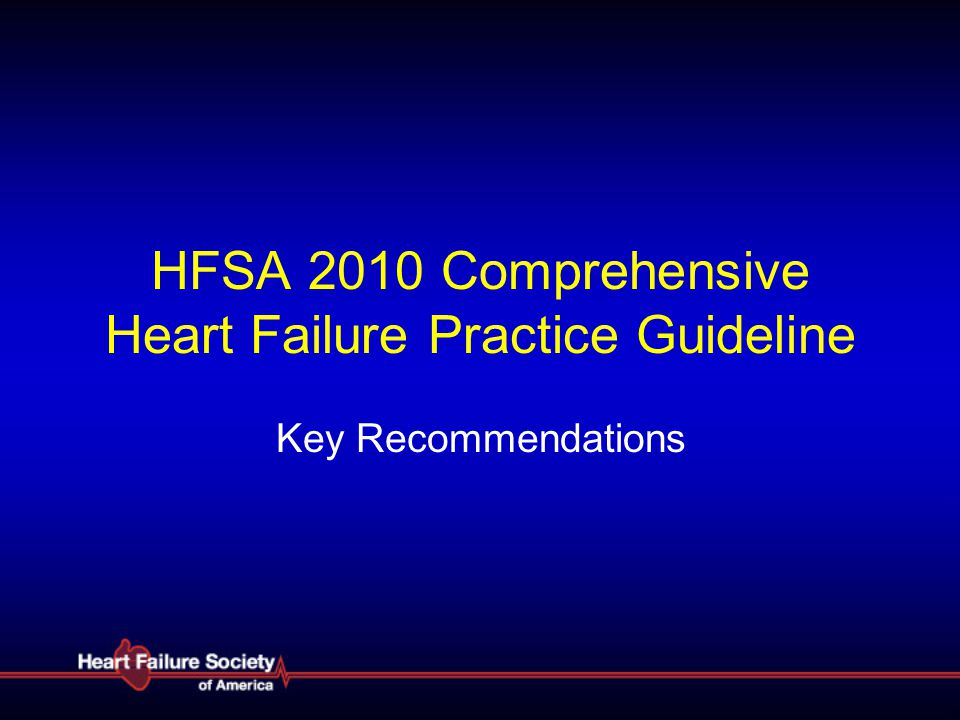 HFSA 2010 Comprehensive Heart Failure Practice Guideline Key Recommendations
