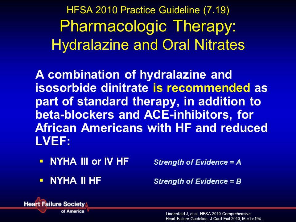 Lindenfeld J, et al. HFSA 2010 Comprehensive Heart Failure Guideline. J Card Fail 2010;16:e1-e194. HFSA 2010 Practice Guideline (7.19) Pharmacologic T