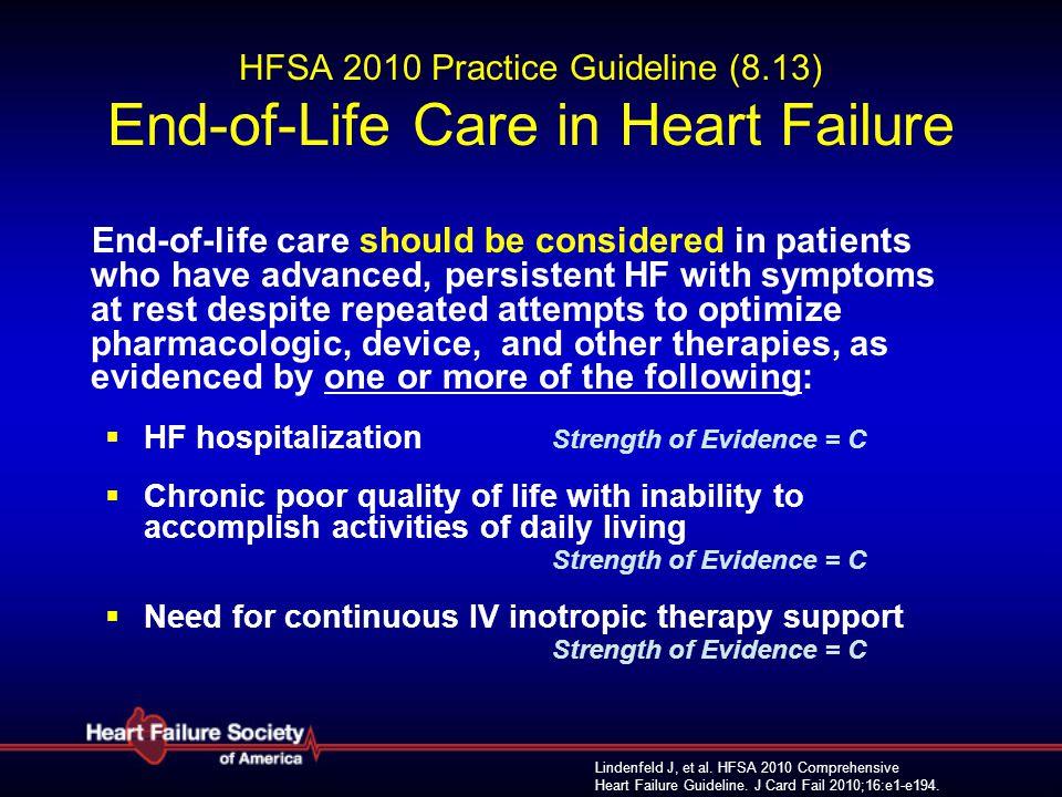 Lindenfeld J, et al. HFSA 2010 Comprehensive Heart Failure Guideline. J Card Fail 2010;16:e1-e194. HFSA 2010 Practice Guideline (8.13) End-of-Life Car