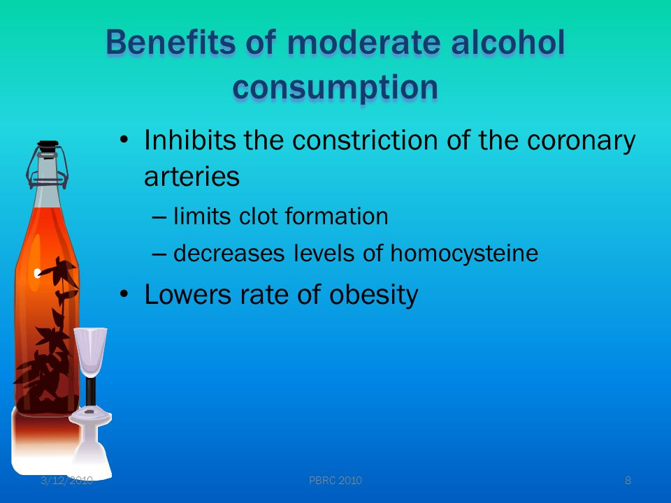 Inhibits the constriction of the coronary arteries – limits clot formation – decreases levels of homocysteine Lowers rate of obesity Benefits of moderate alcohol consumption 3/12/20108PBRC 2010