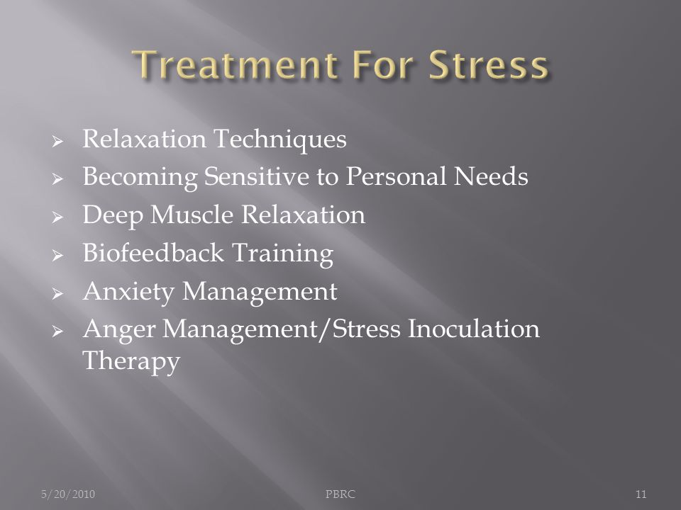  Relaxation Techniques  Becoming Sensitive to Personal Needs  Deep Muscle Relaxation  Biofeedback Training  Anxiety Management  Anger Management