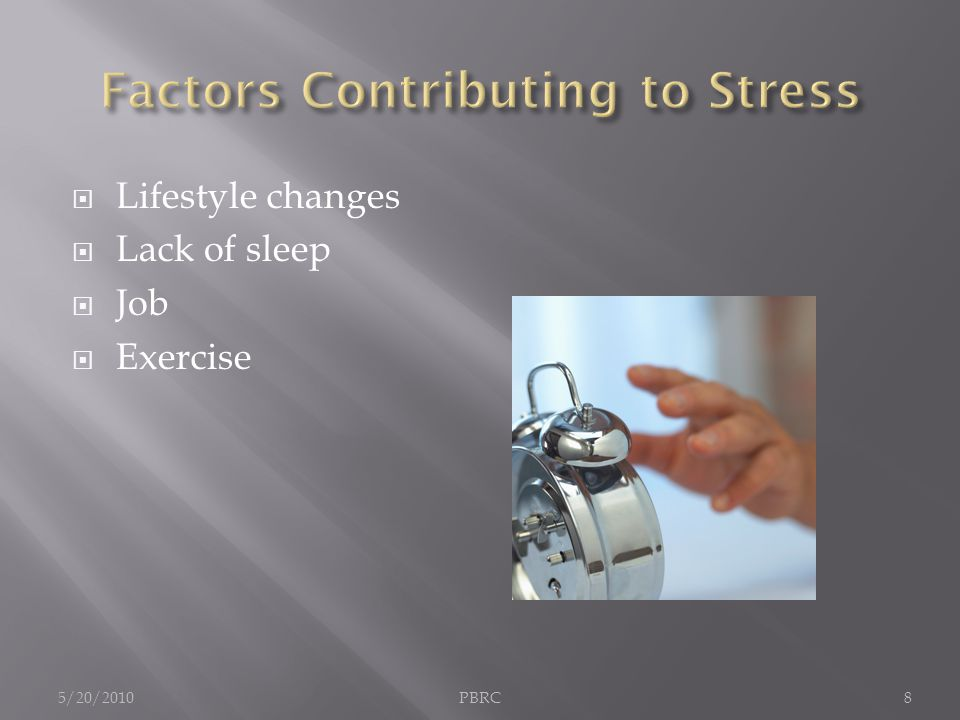 Lifestyle changes  Lack of sleep  Job  Exercise 5/20/2010PBRC8
