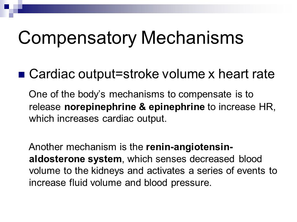 More Compensation Another mechanism is to increase stroke volume by increasing the amount of fluid in the bloodstream.