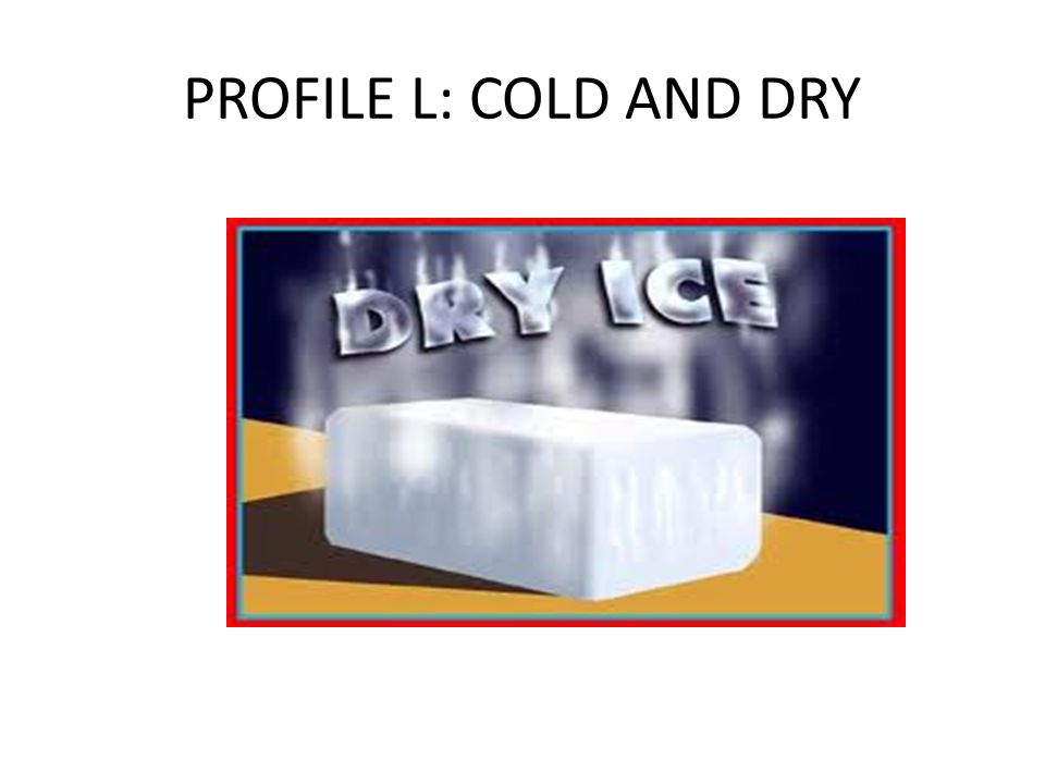 PROFILE L: COLD AND DRY