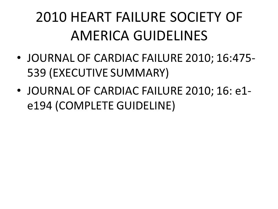 2010 HEART FAILURE SOCIETY OF AMERICA GUIDELINES JOURNAL OF CARDIAC FAILURE 2010; 16:475- 539 (EXECUTIVE SUMMARY) JOURNAL OF CARDIAC FAILURE 2010; 16: