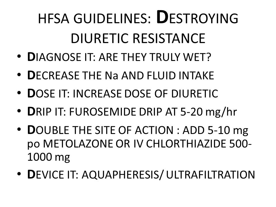 HFSA GUIDELINES: D ESTROYING DIURETIC RESISTANCE D IAGNOSE IT: ARE THEY TRULY WET? D ECREASE THE Na AND FLUID INTAKE D OSE IT: INCREASE DOSE OF DIURET