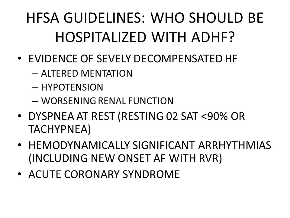 HFSA GUIDELINES: WHO SHOULD BE HOSPITALIZED WITH ADHF? EVIDENCE OF SEVELY DECOMPENSATED HF – ALTERED MENTATION – HYPOTENSION – WORSENING RENAL FUNCTIO