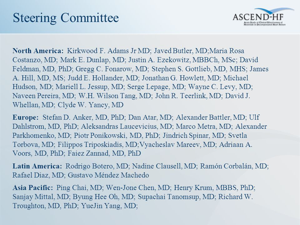 Steering Committee North America: Kirkwood F. Adams Jr MD; Javed Butler, MD;Maria Rosa Costanzo, MD; Mark E. Dunlap, MD; Justin A. Ezekowitz, MBBCh, M