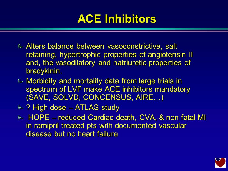 ACE Inhibitors P Alters balance between vasoconstrictive, salt retaining, hypertrophic properties of angiotensin II and, the vasodilatory and natriuretic properties of bradykinin.