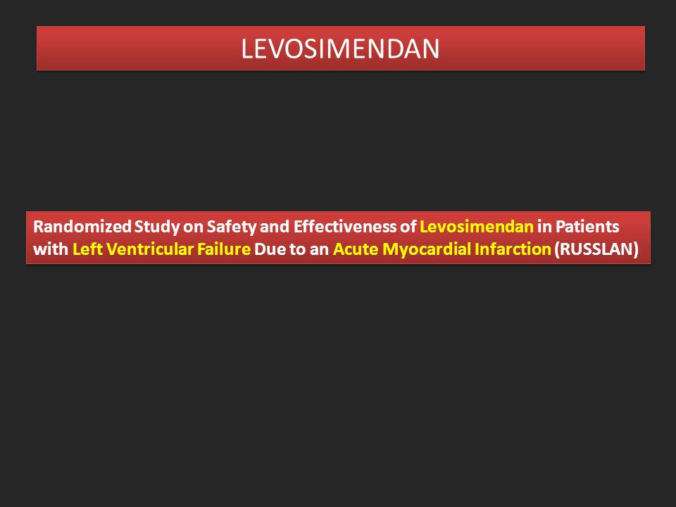 Randomized Study on Safety and Effectiveness of Levosimendan in Patients with Left Ventricular Failure Due to an Acute Myocardial Infarction (RUSSLAN)
