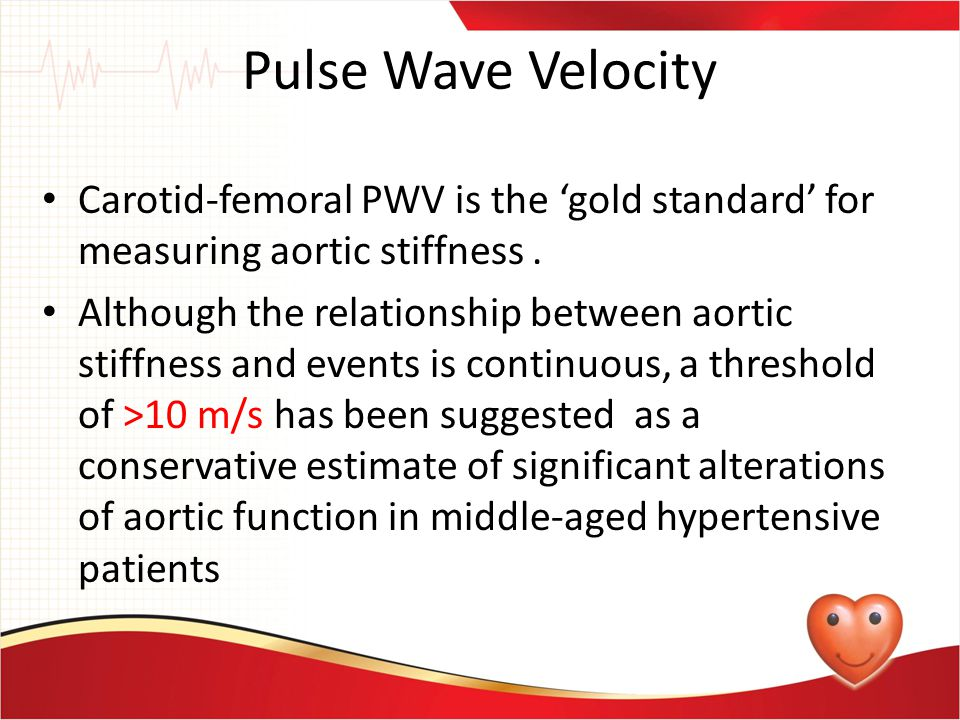 Pulse Wave Velocity Carotid-femoral PWV is the 'gold standard' for measuring aortic stiffness.