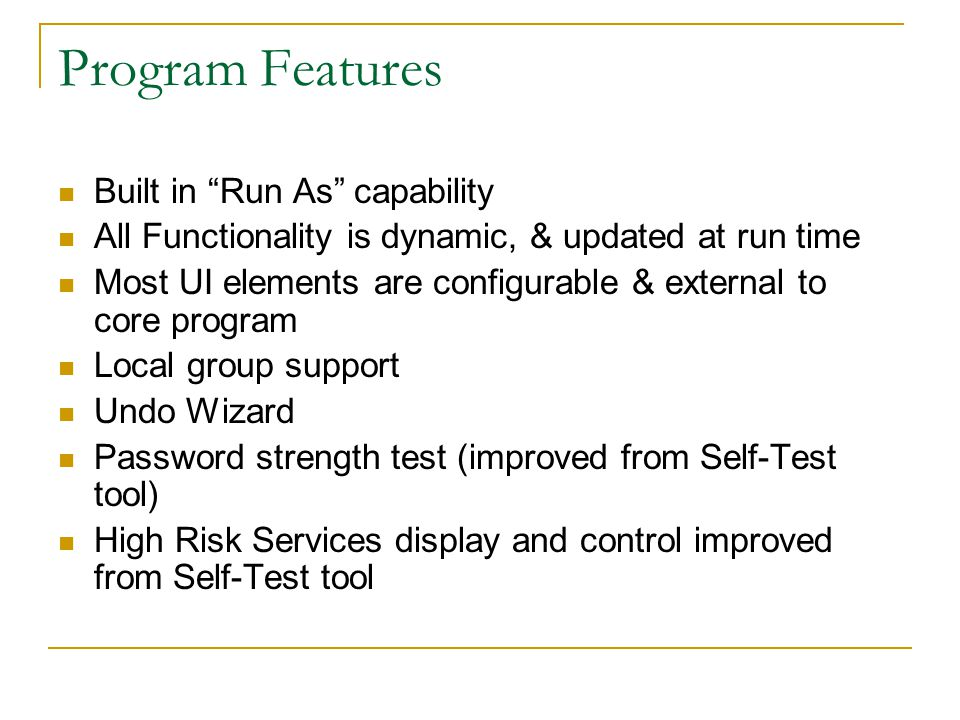 "Program Features Built in ""Run As"" capability All Functionality is dynamic, & updated at run time Most UI elements are configurable & external to core"