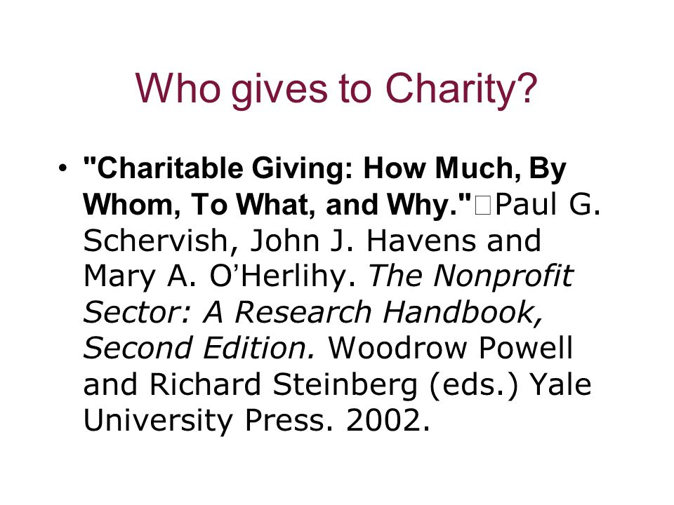 Who gives to Charity. Charitable Giving: How Much, By Whom, To What, and Why. Paul G.