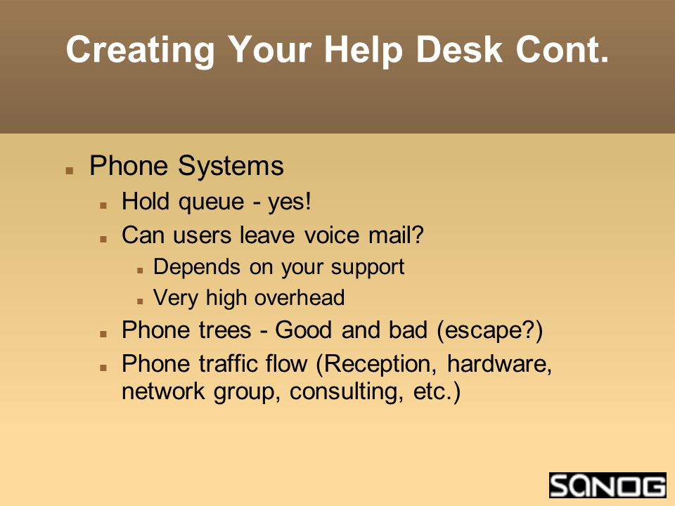 Creating Your Help Desk Cont. Phone Systems Hold queue - yes.