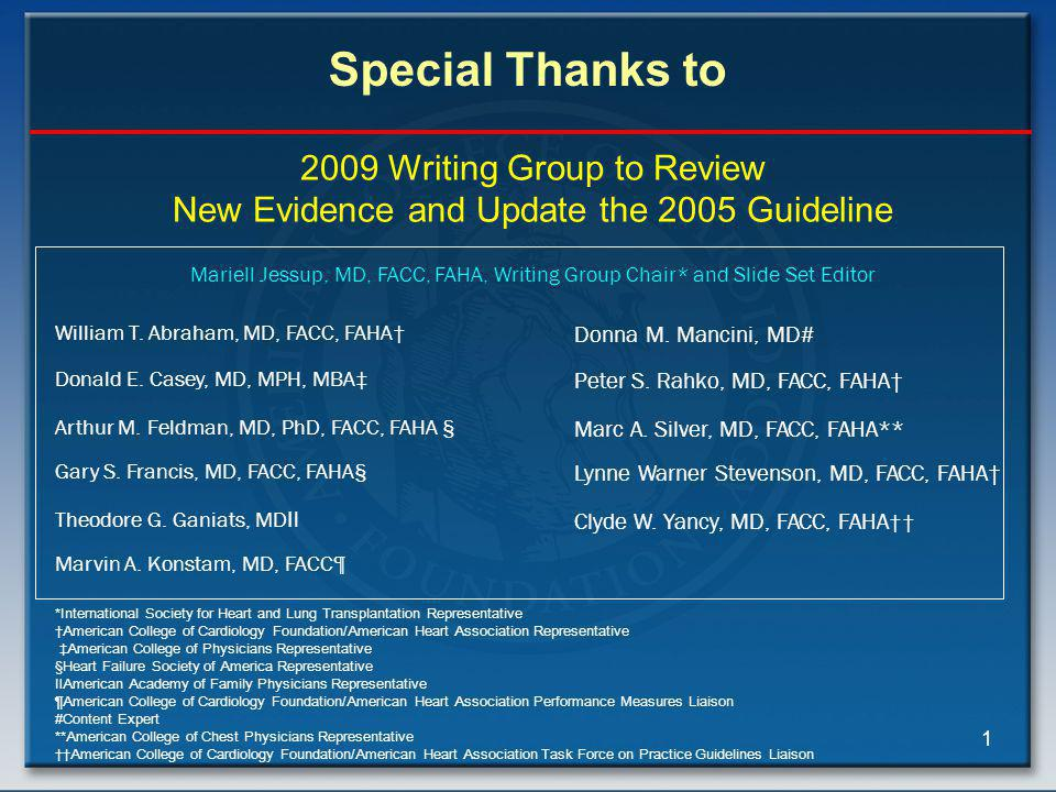 1 2009 Writing Group to Review New Evidence and Update the 2005 Guideline Mariell Jessup, MD, FACC, FAHA, Writing Group Chair* and Slide Set Editor William T.