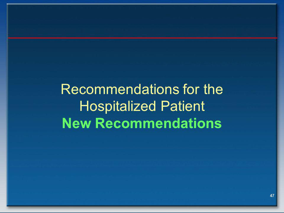 47 Recommendations for the Hospitalized Patient New Recommendations