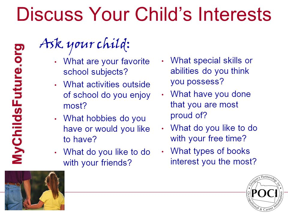 MyChildsFuture.org Discuss Your Child's Interests Ask your child: What are your favorite school subjects.