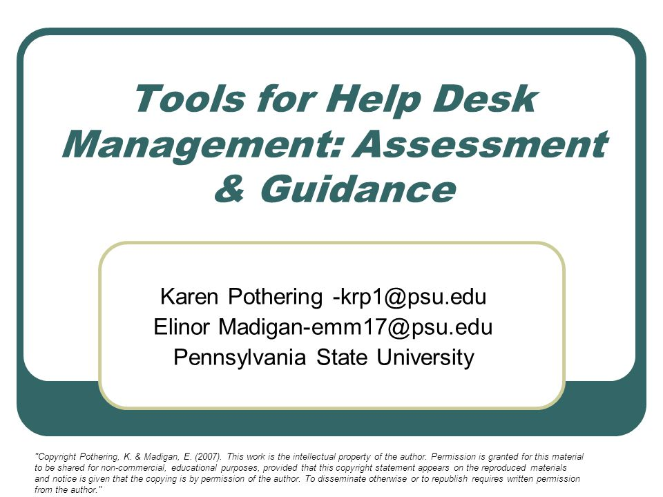 Tools for Help Desk Management: Assessment & Guidance Karen Pothering Elinor Pennsylvania State University Copyright Pothering, K.