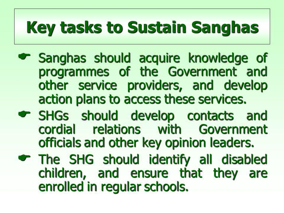 Key tasks to Sustain Sanghas  Sanghas should acquire knowledge of programmes of the Government and other service providers, and develop action plans to access these services.
