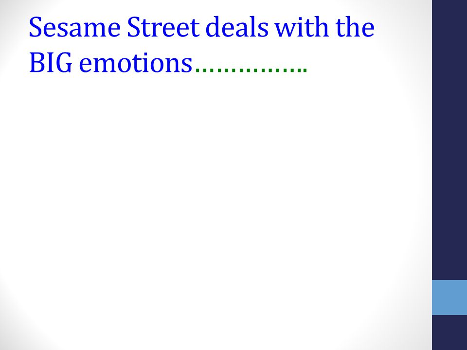 Sesame Street deals with the BIG emotions…………….