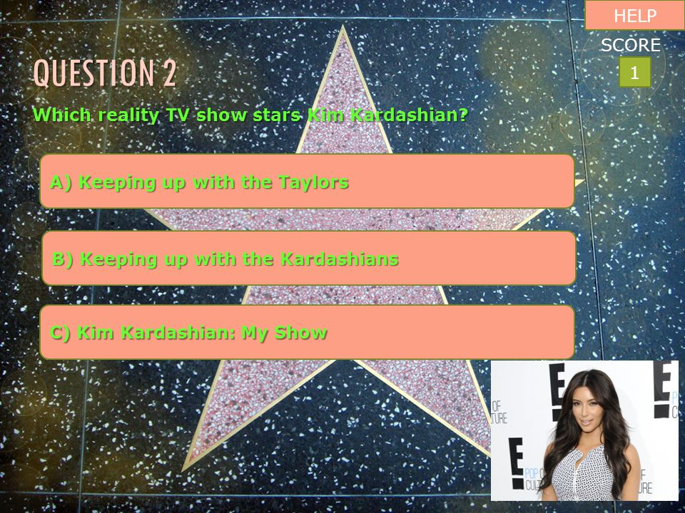 Which reality TV show stars Kim Kardashian? A) Keeping up with the Taylors A) Keeping up with the Taylors B) Keeping up with the Kardashians B) Keepin