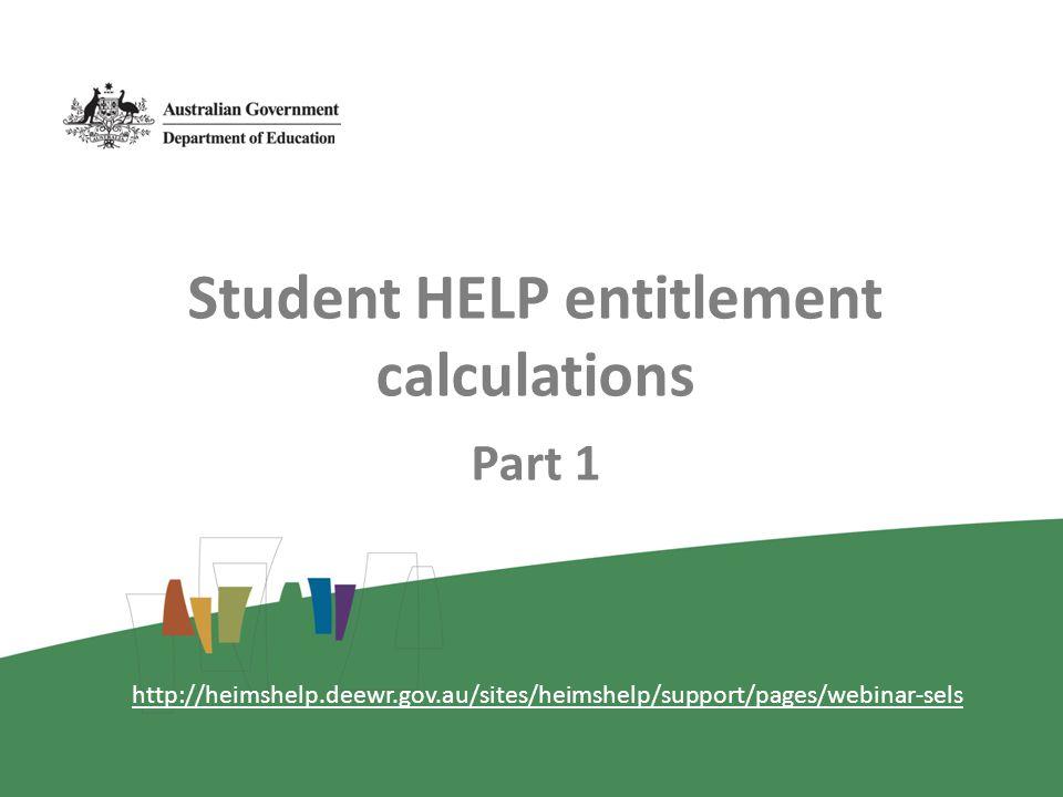 Student HELP entitlement calculations Part 1 http://heimshelp.deewr.gov.au/sites/heimshelp/support/pages/webinar-sels
