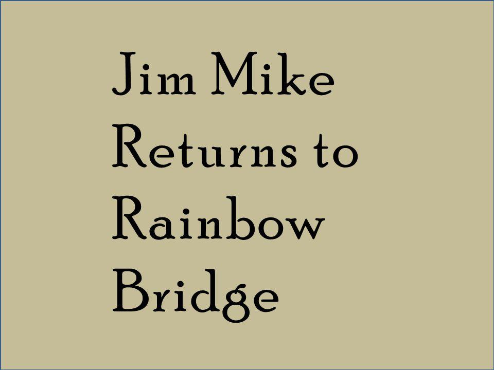 Jim Mike Returns to Rainbow Bridge