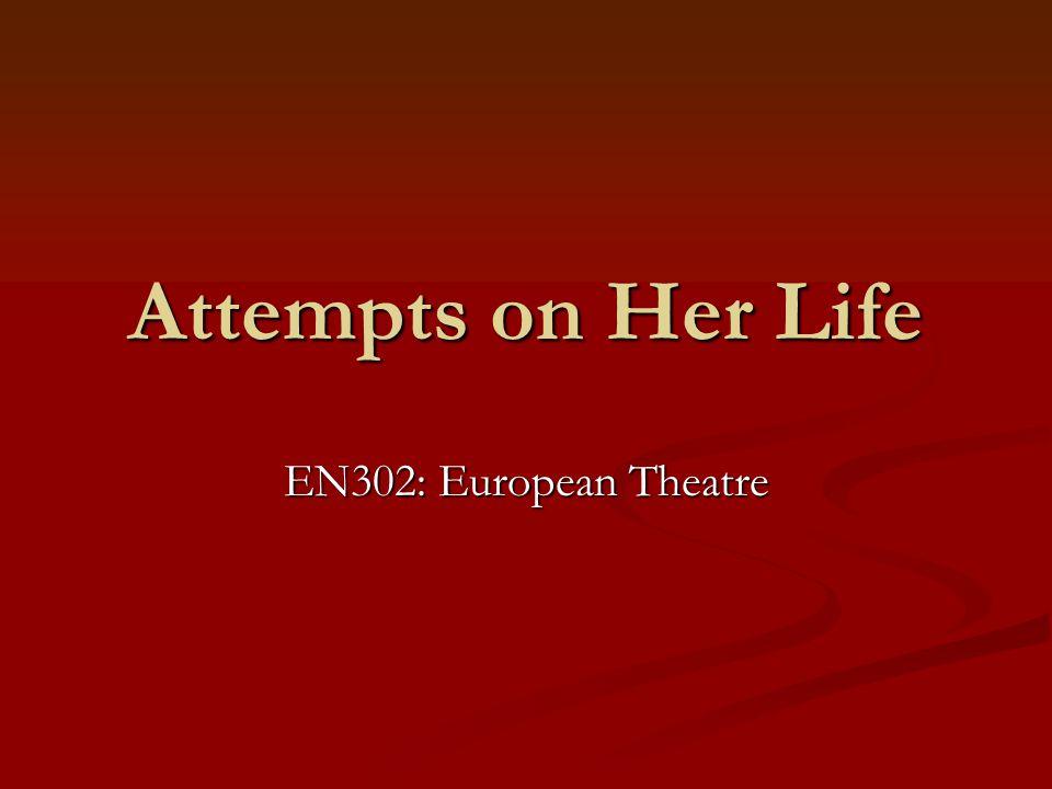 Attempts on Her Life EN302: European Theatre