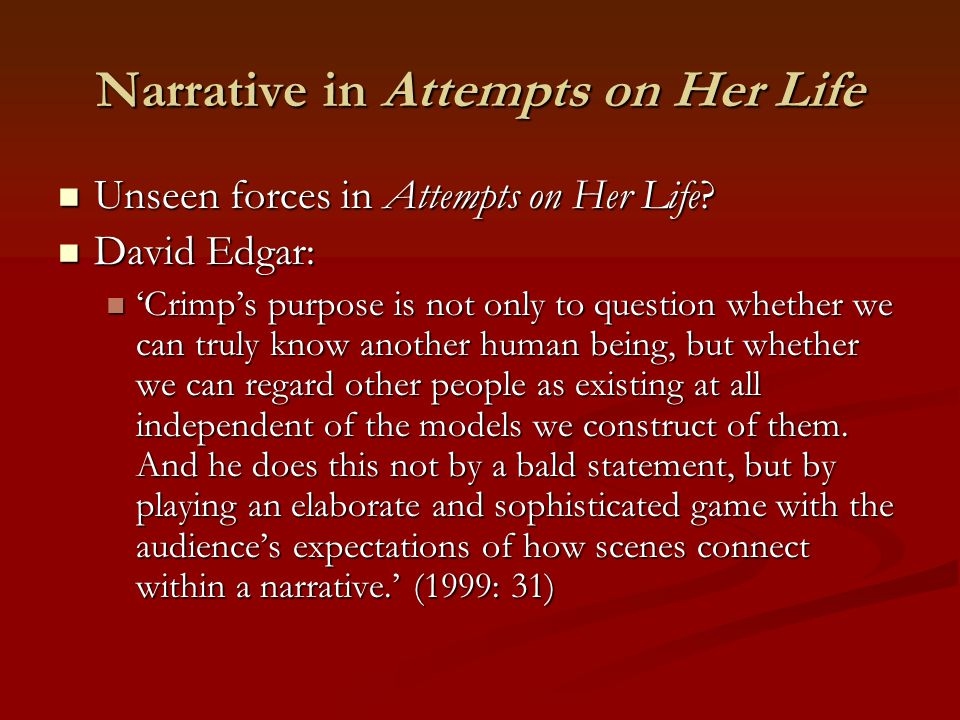 Narrative in Attempts on Her Life Unseen forces in Attempts on Her Life? Unseen forces in Attempts on Her Life? David Edgar: David Edgar: 'Crimp's pur