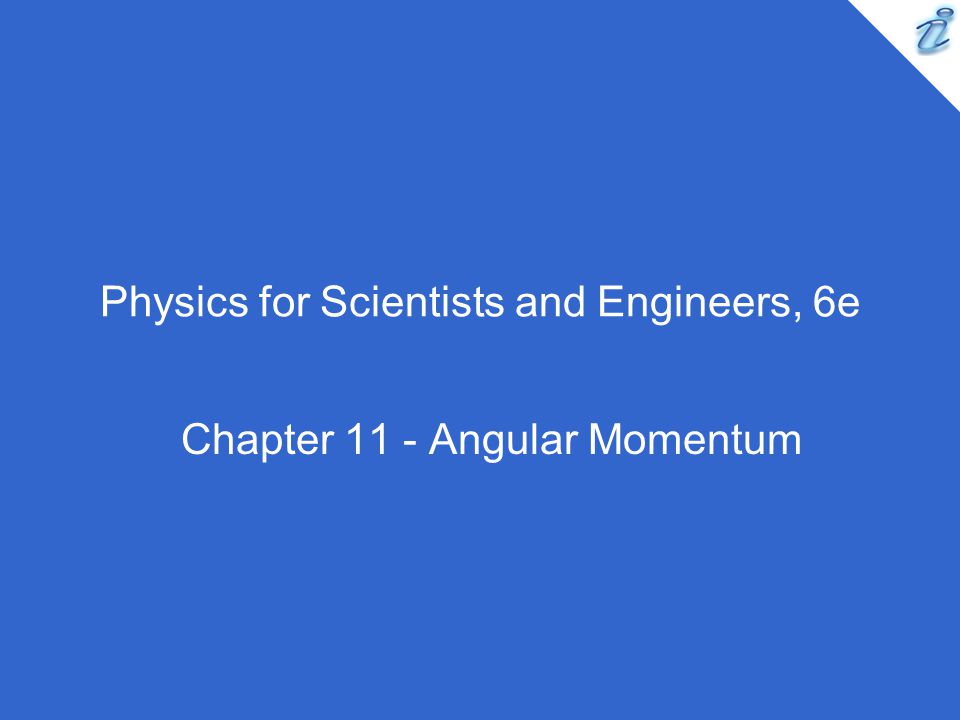 Physics for Scientists and Engineers, 6e Chapter 11 - Angular Momentum
